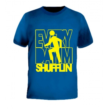 Every Day Im Shufflin T-Shirt - Custom Printed T-Shirt